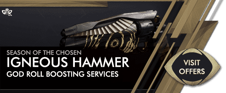 Destiny 2 Season of the Chosen - IGNEOUS HAMMER God Roll Boosting Services Offers-min