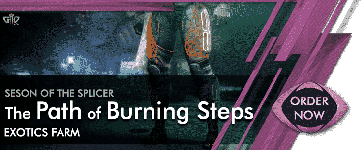 Destiny 2 Boosting Exotics - The Path of Burning Steps Exotic Boots Order now
