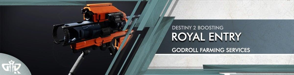 Destiny 2 Boosting - ROYAL ENTRY Farming God Roll